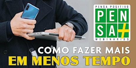 COMO FAZER MAIS EM MENOS TEMPO | Pensa Positivo | Seminario Online bilhetes