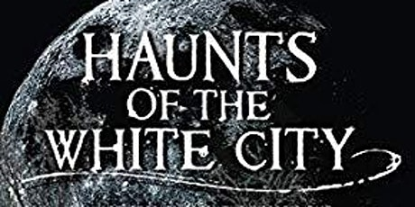 Haunts of the White City: Ghosts of Victorian Chicago tickets
