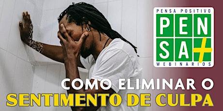 COMO ELIMINAR O SENTIMENTO DE CULPA | Pensa Positivo | Seminario Online bilhetes