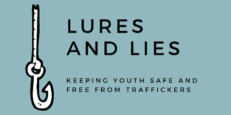 Lures & Lies 3/29 - Keeping Youth Safe and Free from Human Trafficking tickets
