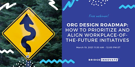 Org Design Roadmap: Align Workplace-of-the-Future Initiatives Tickets