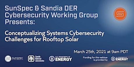 SunSpec & Sandia Cybersecurity Webinar: Cybersecurity for Rooftop Solar tickets
