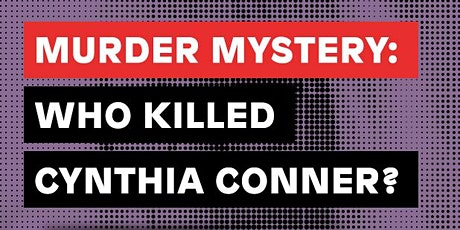 Murder Mystery: Who Killed Cynthia Conner? tickets