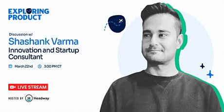 Exploring Product with Shashank Varma, Innovation and Startup Consultant biglietti