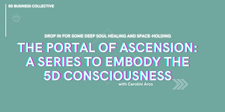 The Portal of Ascension: A Series to Embody the 5D Consciousness tickets