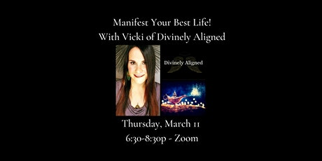 Manifest Your Best Life! With Vicki of Divinely Aligned tickets