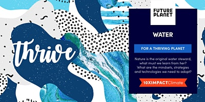 FuturePlanet 10XIMPACT CLIMATE – Water