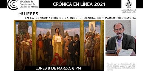 Mujeres en la consumación de la independencia de México con Pablo Moctezuma boletos