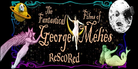 The Fantastical Films of George Melies' Rescored tickets