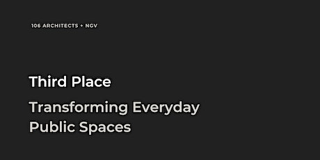 106 + NGV - Transforming Everyday Public Spaces into Thriving Third Places tickets