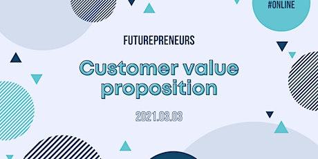 Customer Value Proposition | Futurepreneurs tickets