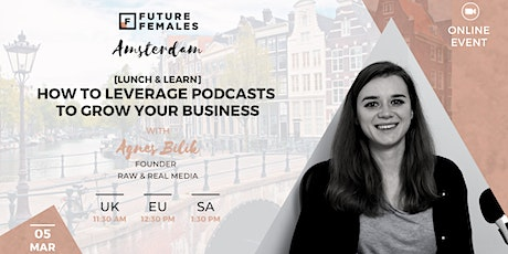How To Leverage Podcasts To Grow Your Business | Future Females Amsterdam tickets
