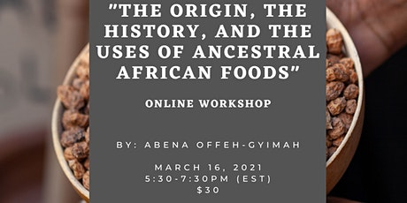 The Origin, The History, and The Uses of Ancestral African Foods tickets