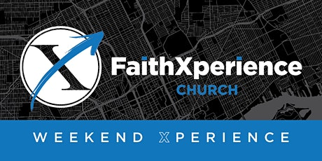 Faith Xperience Church Weekend Xperience tickets