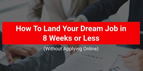 How To Land Your Dream Job in 8 Weeks or Less (Without Applying Online) tickets