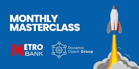 Monthly Master Class With Dynamic Coach Group & Metro Bank. tickets