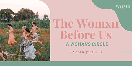 The Womxn Before Us: a womxn's circle tickets