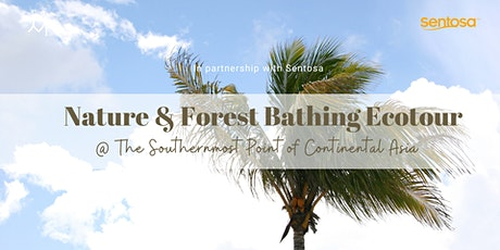 Forest Bathing Ecotour @ Southernmost Point of Continental Asia (Mar 2021) tickets