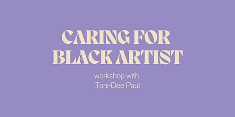 Caring for Black Artists with Toni-Dee Paul tickets