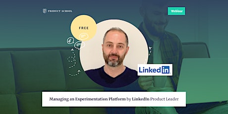 Webinar: Managing an Experimentation Platform by LinkedIn Product Leader tickets