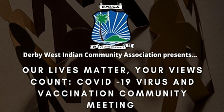 Our Lives matter, Your Views Count: COVID -19 Virus and Vaccination meeting tickets