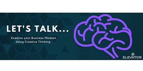 Let's Talk...Examine your Business Mindset using Creative Thinking! tickets