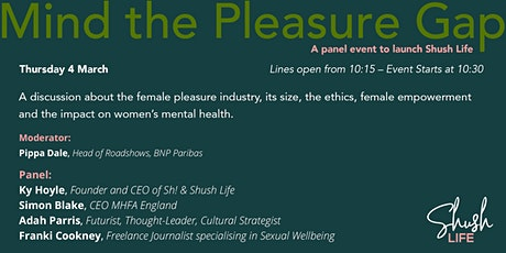 Mind the Pleasure Gap  - Panel Event to Launch Shush Life tickets