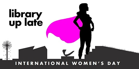 Library Up Late - International Women's Day - Orange City Library tickets