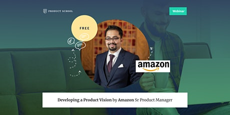 Webinar: Developing a Product Vision by Amazon Sr Product Manager tickets
