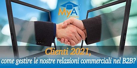 Clienti 2021, come gestire le nostre relazioni commerciali nel B2B? biglietti
