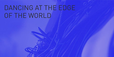 Hybrid Performance: »Dancing at the Edge of the World« Tickets