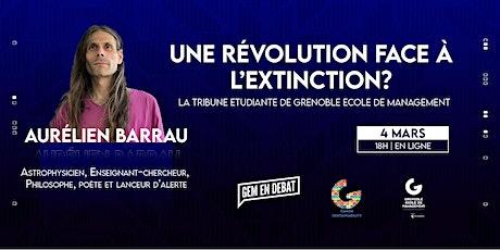« Une révolution face à l'extinction ? »  Avec Aurélien Barrau billets