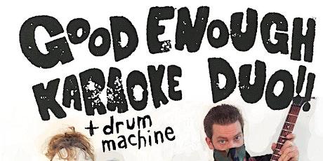 Good Enough Karaoke DUO tickets