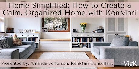 Home, Simplified: How to Create a Calm, Organized Home with KonMari Webinar tickets