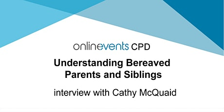 Understanding Bereaved Parents & Siblings - Cathy McQuaid tickets