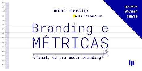Mini MeetUp: Branding e Métricas - afinal, dá pra medir branding? entradas