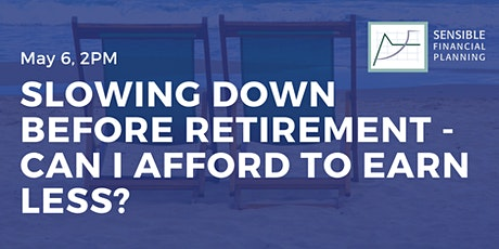 Slowing Down Before Retirement - Can I Afford to Earn Less? tickets