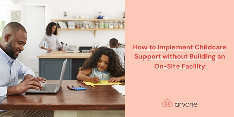 How to Implement Childcare Support without Building an On-Site Facility tickets
