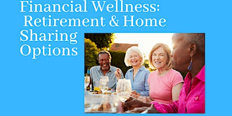 Financial Wellness:  Retirement & Home Sharing Options tickets