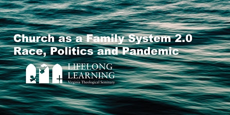 The Church as a Family System 2.0: Race, Politics and Pandemic tickets
