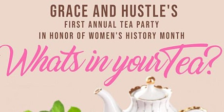 Grace & Hustle's Annual Tea Party in celebration of Women's History Month tickets