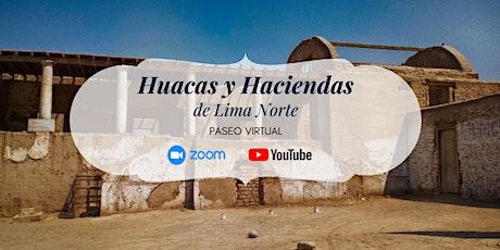 Huacas y Haciendas de Lima Norte - Paseo Virtual boletos