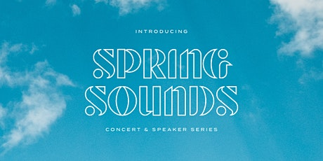 Spring Sounds - Concert and Speaker Series tickets