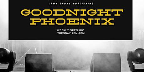 Goodnight Phoenix | Tuesday Night Open Mic tickets