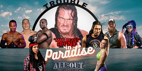 Trouble in Paradise - Featuring WWE and TNA Star Rhino and AOPW Wrestling tickets