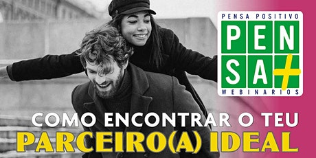 COMO ENCONTRAR O TEU PARCEIRO(A) IDEAL | Pensa Positivo | Seminario Online bilhetes