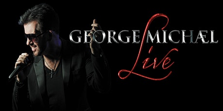 George Michael Live Theatre Show tickets