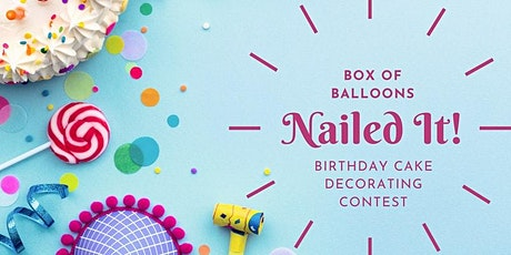 Box of Balloons  Nailed It!-style Birthday Cake Decorating Contest tickets