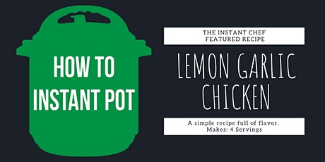 Cooking with an Instant Pot -- Lemon Garlic Chicken tickets