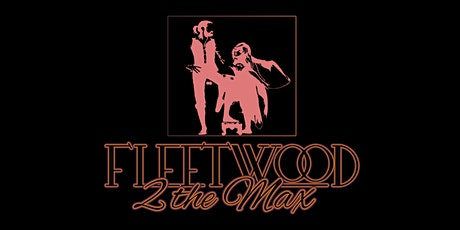 Fleetwood Mac Tribute by Fleetwood 2 The Max ~ SECOND SHOW  ~ Table for 6 tickets